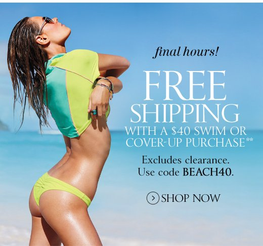 Final Hours! Free Shipping With A $40 Swim Or Cover-Up Purchase
