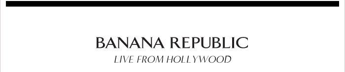 BANANA REPUBLIC | LIVE FROM HOLLYWOOD