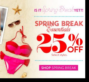 Online Only! Ends 2Nite! Spring Break Essentials 25% off. Select Styles. SHOP SPRING BREAK