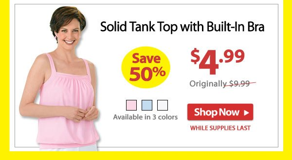Save 50% - Solid Tank Top with Built-In Bra - Now Only $4.99 - Shop Now >>