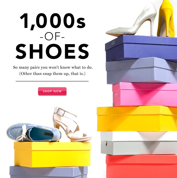 Shoes by the Thousands. Shop now, think later.