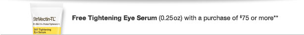 Free Tightening Eye Serum (0.25oz) with a purchase of $75 or more