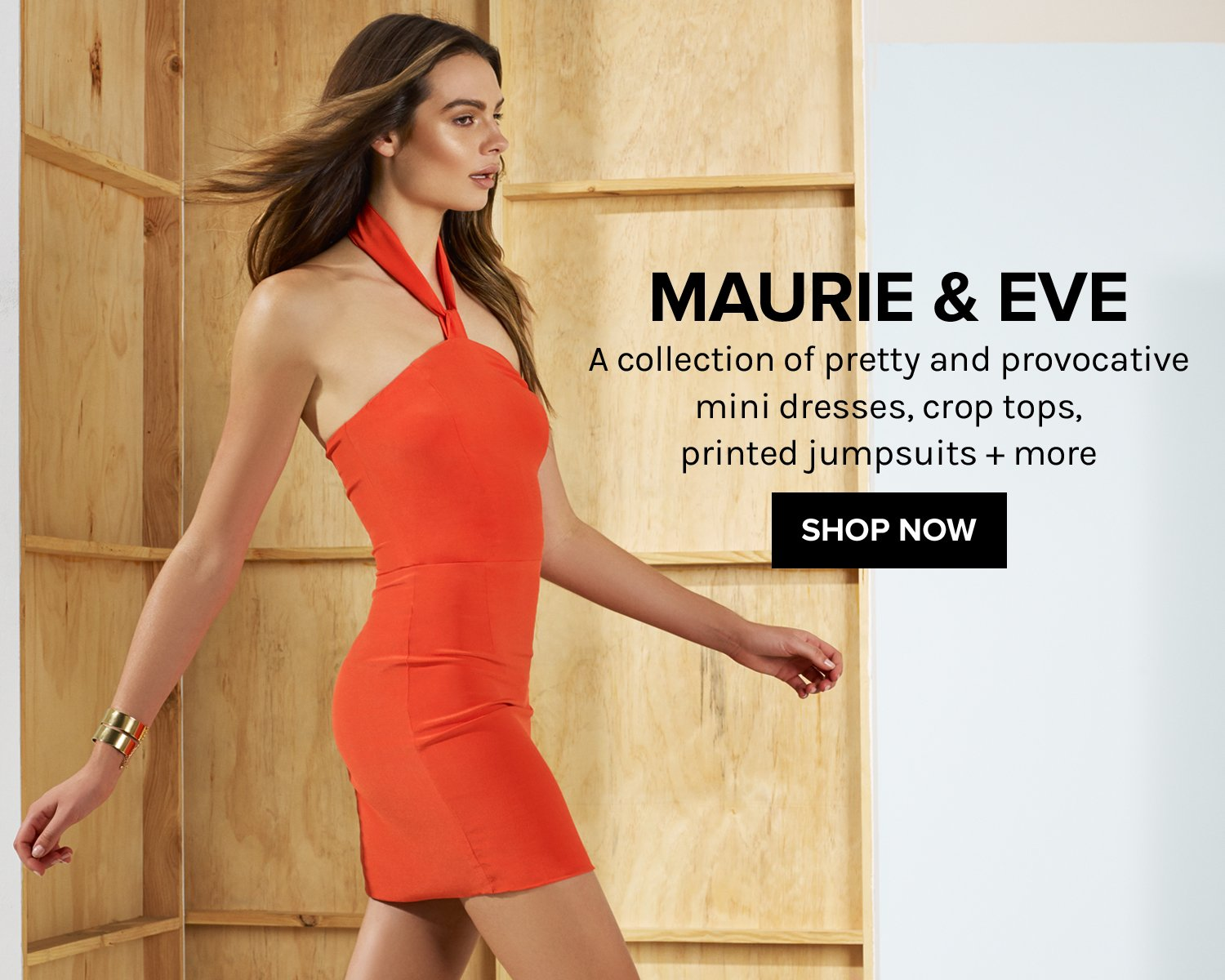 Maurie & Eve. A collection of pretty and provocative mini dresses, crop tops, printed jumpsuits + more. SHOP NOW!