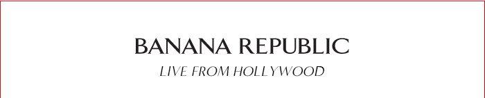 BANANA REPUBLIC | LIVE FROM HOLLYWOOD