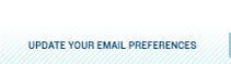 UPDATE YOUR EMAIL PREFERENCES
