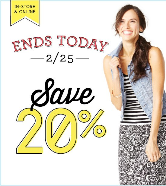 IN-STORE & ONLINE | ENDS TODAY 2/25 SAVE 20%