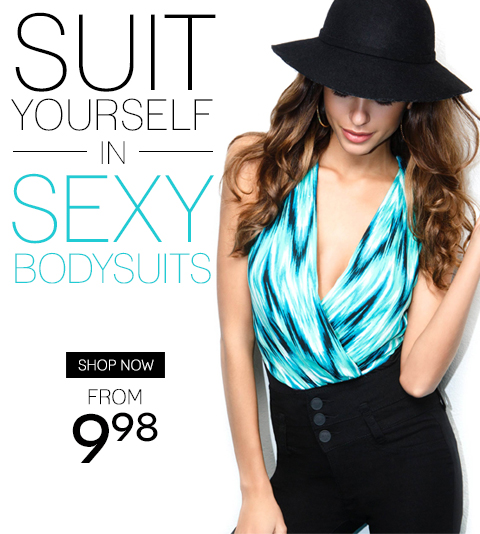 Suit Yourself in Sexy Bodysuits from $9.98 Available in-stores and online. SHOP NOW.