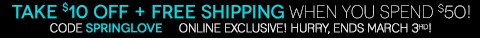 LIMITED TIME OFFER! $10 OFF + Free Shipping with any $50 online purchase