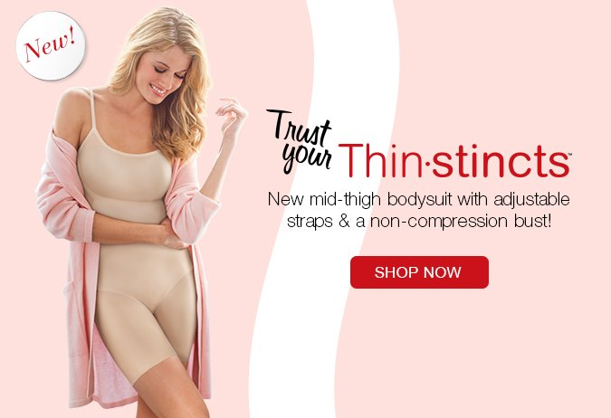 Trust Your Thinstincts. New mid-thigh bodysuit with adjustable straps & a non-compression bust! Shop Now.