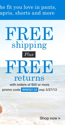 Free Shipping and Free Returns with any order of $50 or more! Use promo code WW02132. Expires 2/27/14