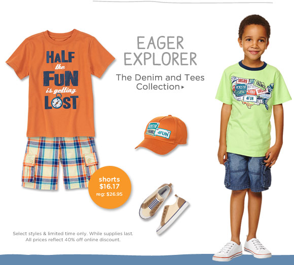 Eager Exlporer. The Denim and Tees Collection. Shorts $16.17 (reg. $26.95). Select styles & limited time only; While supplies last. All prices reflect 40% off online discount.