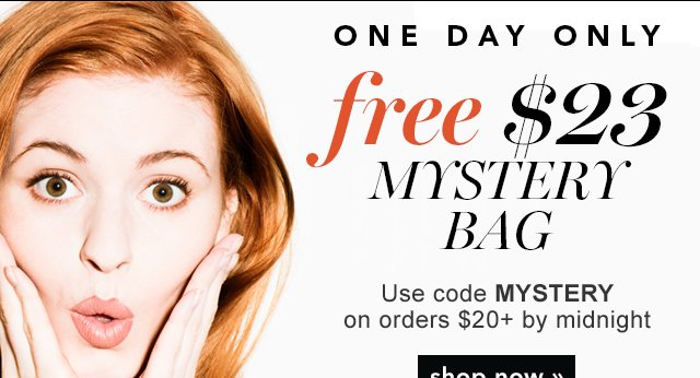One Day Only Free $23 Mystery Bag Use Code: MYSTERY