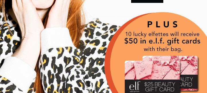 Plus 10 Lucky elfettes Will Receive $50 in e.l.f . Gift Cards