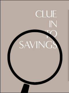 CLUE IN TO SAVINGS