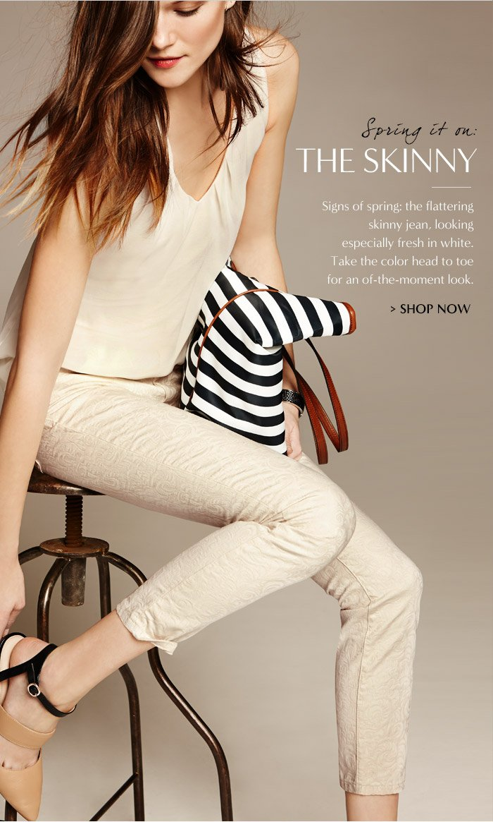 Spring it on: THE SKINNY | SHOP NOW