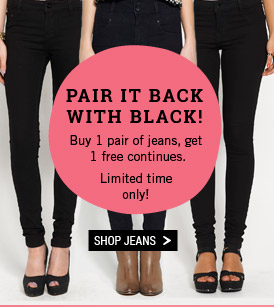 Pair It Back With Black!  Buy 1 pair of jeans, get 1 free continues. Limited time only! Shop Jeans