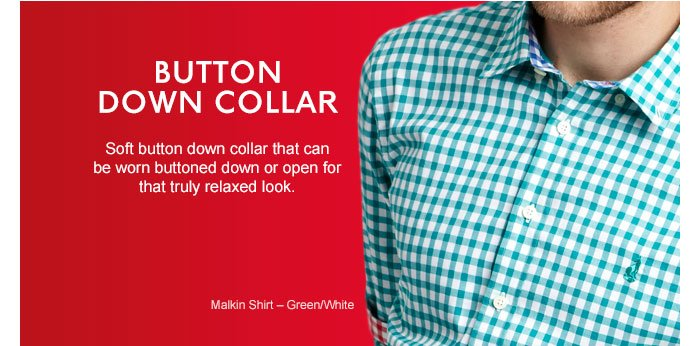 BUTTON DOWN COLLAR - Soft button down collar that can be worn buttoned down or open for that truly relaxed look.