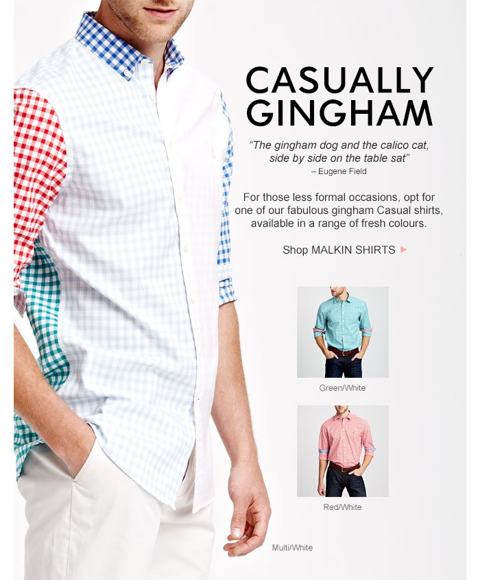 CASUALLY GINGHAM - For those less formal occasions, opt for one of our fabulous gingham Casual shirts, available in a range of fresh colours.  Shop MALKIN SHIRTS >