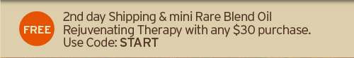 FREE 2nd day Shipping and mini rare Blend Oil Rejuvenating Therapy  with any 30 dollars purchase Use Code START
