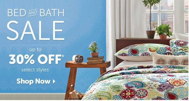 Bed and Bath Sale - up to 30% OFF* select styles - Shop Now
