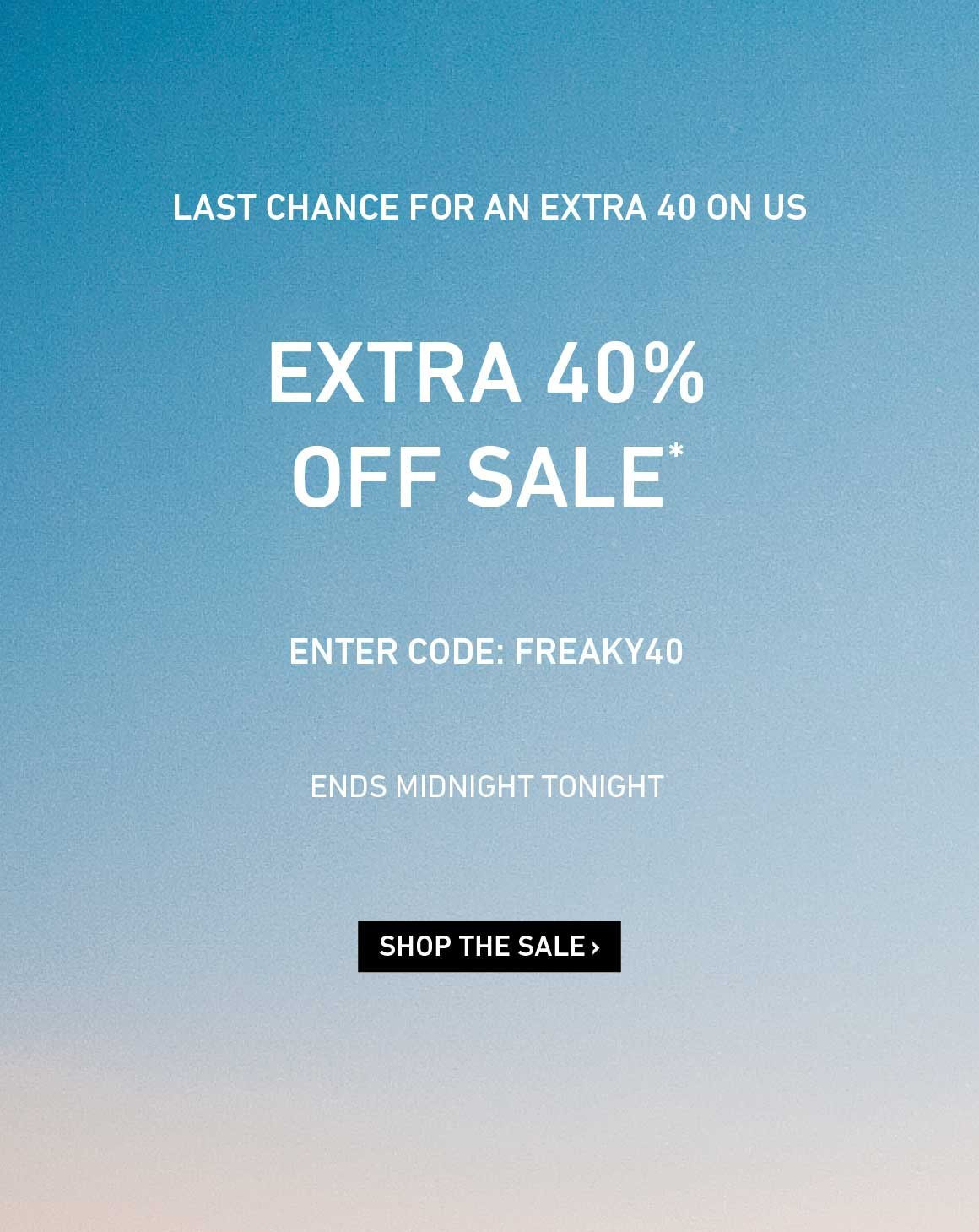 Extra 40% Off Sale Ends Tonight. Enter Code: FREAKY40