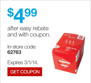 Staples  Copy Paper, 8.5 inches by 11 inches, 5-ream Case. $4.99 after easy  rebate and with coupon. In-store code: 62763. Expires 3/1/14. Get  coupon.