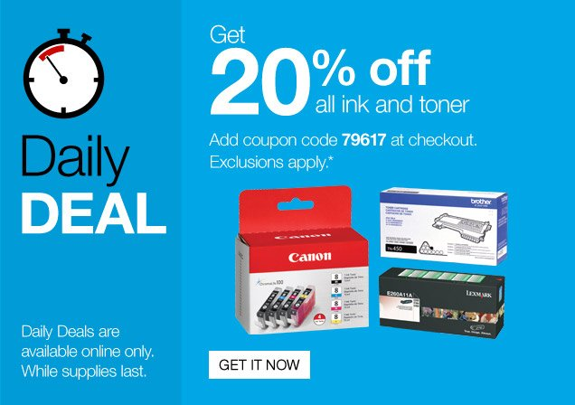 Daily Deal. Get 20% off all ink  and toner. Add coupon code 79617 at checkout. Exclusions apply.* Get it  now. Daily Deals are available online only. While supplies last.