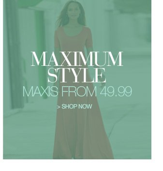 maximum style - maxis from 49.99 - shop now