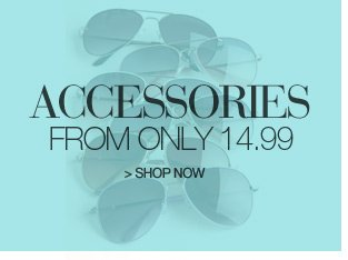 accessories from only 14.99 - shop now