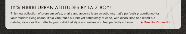 It's Here! Urban Attitudes By La-Z-Boy! See the Collection
