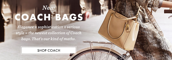 NEW COACH BAGS - Elegance + sophistication x serious style equals the newest collection of Coach bags. That's our kind of maths. SHOP COACH
