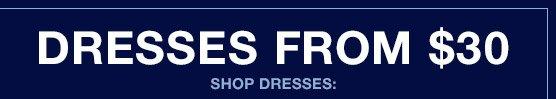 DRESSES FROM $30 | SHOP DRESSES:
