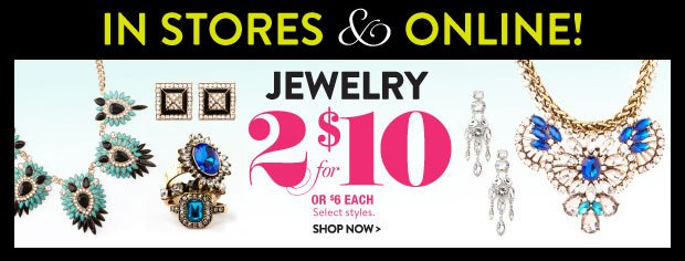 In Stores & Online! Jewelry 2 for $10 or $6 each. Select Styles. SHOP NOW