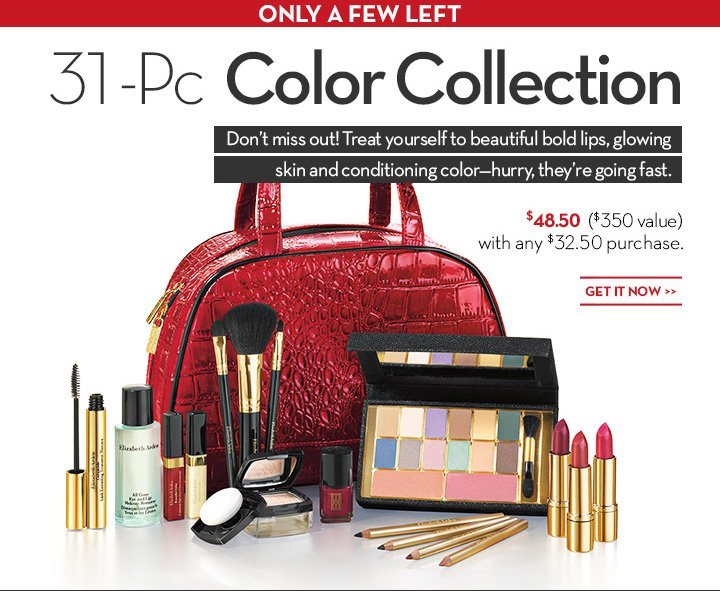 ONLY A FEW LEFT. 31-Pc Color Collection. Don'tmiss out! Treat yourself to beautiful bold lips, glowing skin and conditioning color - hurry, they're going fast. $48.50 ($350 value) with any $32.50 purchase. GET IT NOW.