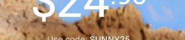 Use code SUNNY25