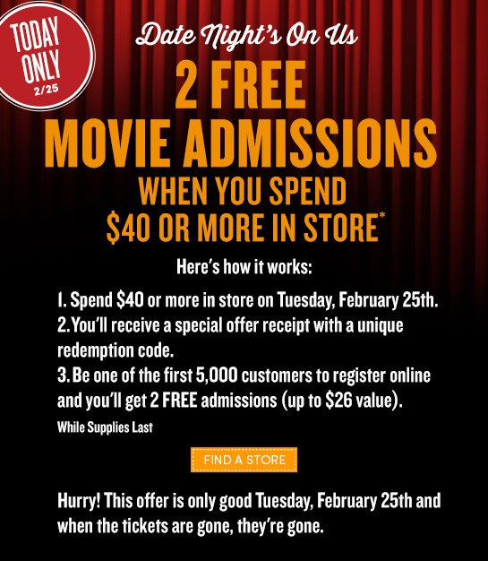 2/25 Only! Get 2 Free Movie Admissions with a minimum $40 in store purchase