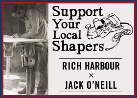 SUPPORT YOUR LOCAL SHAPER!