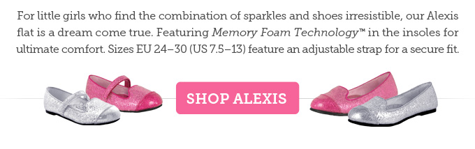 For little girls who find the combination of sparkles and shoes irresistible, our Alexis flat is a dream come true. Featuring Memory Foam Technology in the insoles for ultimate comfort. Sizes EU 24–30 (US 7.5–13) feature an adjustable strap for a secure fit. Shop Alexis