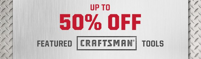 UP TO 50% OFF | FEATURED CRAFTSMAN® TOOLS