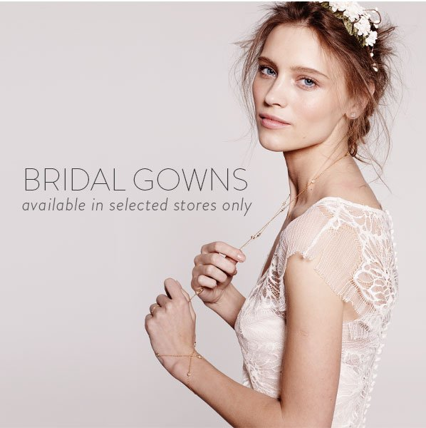 BRIDAL GOWNS - available in selected stores only