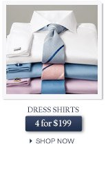 Dress Shirts 4 for $199 - SHOP NOW