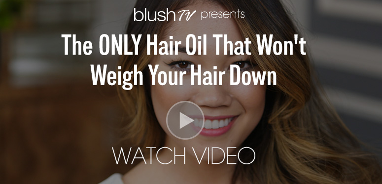 blushTV presentsThe ONLY Hair Oil That Won't Weigh Your Hair DownWatch Video>>