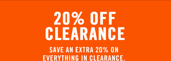 20% OFF CLEARANCE | SAVE AN EXTRA 20% ON EVERYTHING IN CLEARANCE.