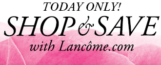 TODAY ONLY! SHOP & SAVE with Lancome.com