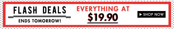 FLASH DEALS: Everything at $19.90 - extended!