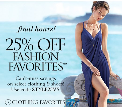 Final Hours! 25% Off Fashion Favorites