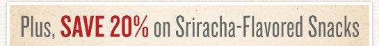 2/26 Only! Save 20% on Sriracha Snacks!