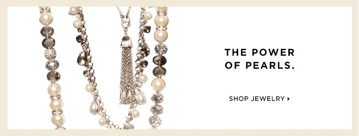 The power of pearls. Shop Jewelry »