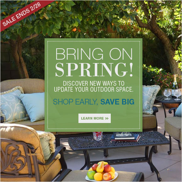 Bring On Spring! Shop early, Save Big