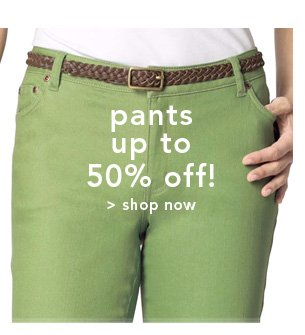 Shop Pants up to 50% off!